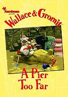 Wallace & Gromit : a pier too far