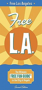 Free L.A. : the ultimate free fun guide to the city of angels