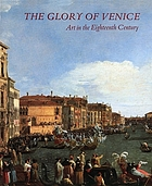 The glory of Venice : art in the Eighteenth century : [exhibition], Royal Academy of arts, London, 15 September-14 December 1994, National gallery of art, Washington, 29 January-23 April 1995