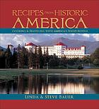 Recipes from historic America : cooking & traveling with America's finest hotels