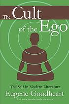 The cult of the ego : the self in modern literature