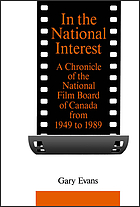 In the national interest : a chronicle of the National Film Board of Canada from 1949 to 1989