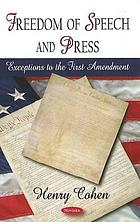 Freedom of speech and press : exceptions to the First Amendment