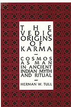 The Vedic origins of karma : cosmos as man in ancient Indian myth and ritual