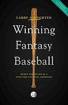 Winning fantasy baseball : secret strategies of a nine-time national champion
