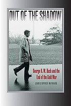 Out of the shadow : George H.W. Bush and the end of the Cold War