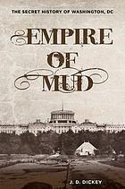 Empire of mud : the secret history of Washington, DC