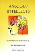 Anxious intellects : academic professionals, public intellectuals, and enlightenment values