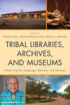Tribal libraries, archives, and museums : preserving our language, memory, and lifeways