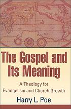 The Gospel and its meaning : a theology for evangelism and church growth