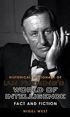 Historical dictionary of Ian Fleming's world of intelligence : fact and fiction
