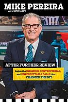 After further review : my life including the infamous, controversial, and unforgettable calls that changed the NFL