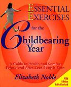 Essential exercises for the childbearing year : a guide to health and comfort before and after your baby is born