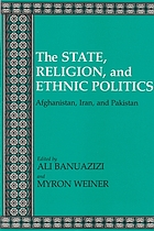The State, religion, and ethnic politics : Afghanistan, Iran, and Pakistan