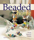 The beaded home : simply beautiful projects
