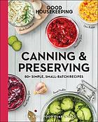Canning & preserving: 80+ simple, small-batch recipes.