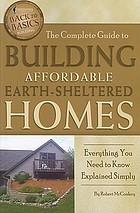 The complete guide to building affordable earth-sheltered homes : everything you need to know explained simply