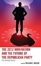 The 2012 nomination and the future of the Republican Party : the internal battle