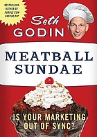 Meatball sundae : is your marketing out of sync? Summary.