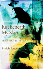 Just beneath my skin : autobiography and self-discovery