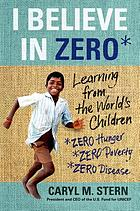 I believe in zero : learning from the world's children