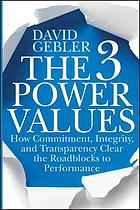 The 3 power values : how commitment, integrity, and transparency clear the roadblocks to performance