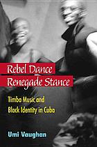 Rebel dance, renegade stance : Timba music and Black identity in Cuba