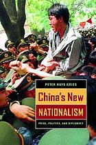 China's new nationalism : pride, politics, and diplomacy