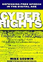Cyber rights : defending free speech in the digital age