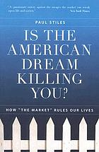 Is the American dream killing you? : how
