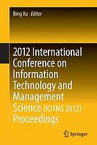2012 International Conference on Information Technology and Management Science (ICITMS 2012) proceedings