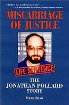 Miscarriage of justice : the Jonathan Pollard story