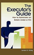 The executor's guide : how to administer an estate under a will