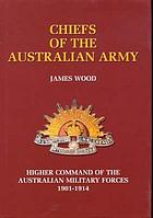 Chiefs of the Australian Army : higher command of the Australian military forces, 1901-1914