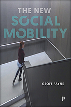 The new social mobility : how the politicians got it wrong