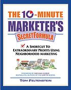 The 10-minute marketer's secret formula : a shortcut to extraordinary profits using neighborhood marketing