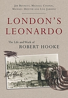 London's Leonardo : the life and work of Robert Hooke