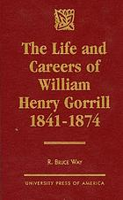 The life and careers of William Henry Gorrill, 1841-1874