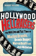 Hollywood hellraisers : the wild lives and fast times of Marlon Brando, Dennis Hopper, Warren Beatty and Jack Nicholson