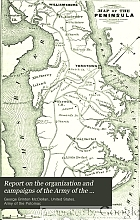 Report on the organization and campaigns of the Army of the Potomac: to which is added an account of the campaign in western Virginia, with plans of battle-fields.