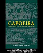 Capoeira : the History of Afro-Brazilian Martial Art.