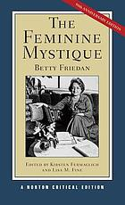 The feminine mystique : contexts, the scholarship on the Feminine mystique