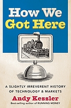 How we got here : a slightly irreverent history of technology and markets