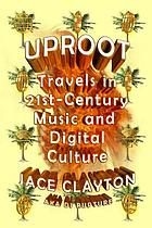Uproot : Travels in Twenty-first-century Music and Global Digital Culture.