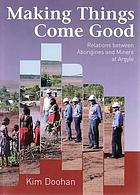 Making things come good : relations between Aborigines and miners at Argyle