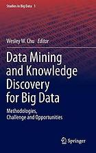 Data mining and knowledge discovery for big data : methodologies, challenge and opportunities