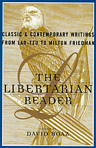 The libertarian reader : classic and contemporary readings from Lao-tzu to Milton Friedman