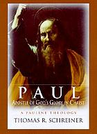 Paul, Apostle of God's glory in Christ : a Pauline theology