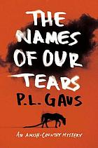 The names of our tears : an Amish-country mystery