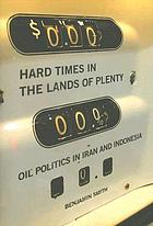 Hard times in the lands of plenty : oil politics in Iran and Indonesia